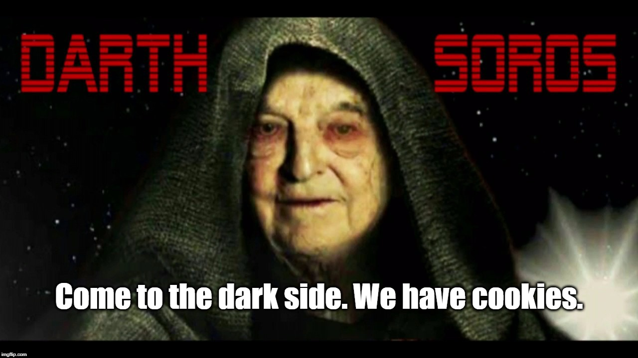 Darth Soros: Come to the Dark Side | Come to the dark side. We have cookies. | image tagged in we have cookies | made w/ Imgflip meme maker