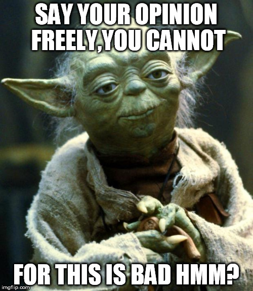 no free thinking yes? | SAY YOUR OPINION FREELY,YOU CANNOT FOR THIS IS BAD HMM? | image tagged in memes,star wars yoda | made w/ Imgflip meme maker