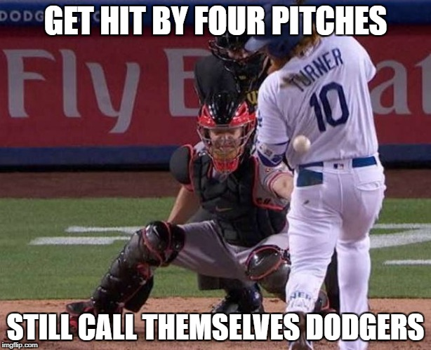 GET HIT BY FOUR PITCHES STILL CALL THEMSELVES DODGERS | image tagged in dodger hbp | made w/ Imgflip meme maker