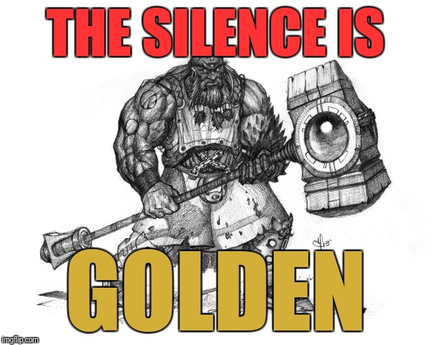 After The Smash |  THE SILENCE IS; GOLDEN | image tagged in troll smasher,sound of silence,silence is golden | made w/ Imgflip meme maker