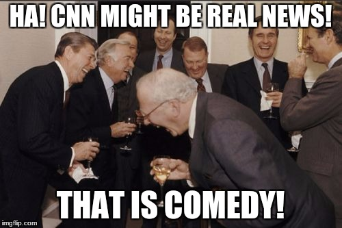Laughing Men In Suits Meme | HA! CNN MIGHT BE REAL NEWS! THAT IS COMEDY! | image tagged in memes,laughing men in suits | made w/ Imgflip meme maker