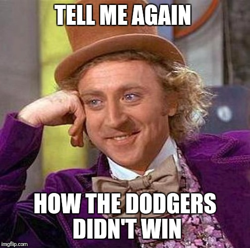 Creepy Condescending Wonka Meme | TELL ME AGAIN HOW THE DODGERS DIDN'T WIN | image tagged in memes,creepy condescending wonka | made w/ Imgflip meme maker