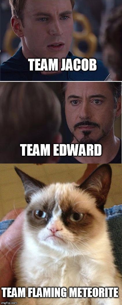 and it's still a better love story than twilight | TEAM JACOB TEAM EDWARD TEAM FLAMING METEORITE | image tagged in marvel civil war,grumpy cat,team jacob,team edward,still a better love story than twilight | made w/ Imgflip meme maker