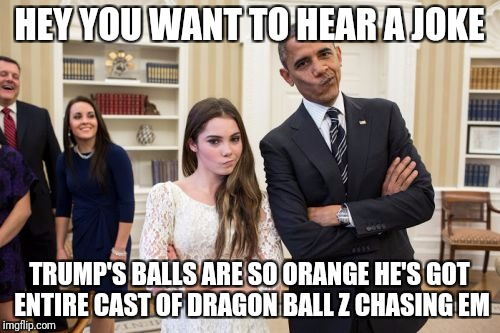 Maroney And Obama Not Impressed | HEY YOU WANT TO HEAR A JOKE TRUMP'S BALLS ARE SO ORANGE HE'S GOT ENTIRE CAST OF DRAGON BALL Z CHASING EM | image tagged in memes,maroney and obama not impressed | made w/ Imgflip meme maker