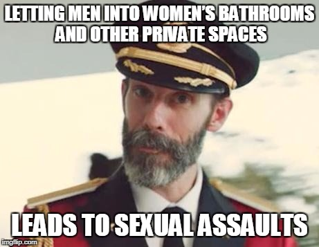 Captain Obvious | LETTING MEN INTO WOMEN'S BATHROOMS AND OTHER PRIVATE SPACES LEADS TO SEXUAL ASSAULTS | image tagged in captain obvious | made w/ Imgflip meme maker