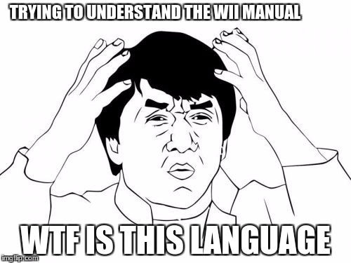 Jackie Chan WTF Meme | TRYING TO UNDERSTAND THE WII MANUAL WTF IS THIS LANGUAGE | image tagged in memes,jackie chan wtf | made w/ Imgflip meme maker