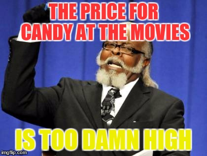 [Theater Knowledge] | THE PRICE FOR CANDY AT THE MOVIES IS TOO DAMN HIGH | image tagged in memes,too damn high,funny | made w/ Imgflip meme maker