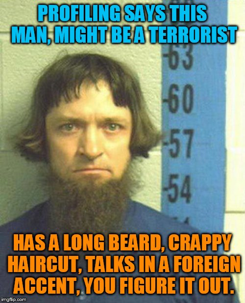 Amish or ISIS, how do we know? | PROFILING SAYS THIS MAN, MIGHT BE A TERRORIST HAS A LONG BEARD, CRAPPY HAIRCUT, TALKS IN A FOREIGN ACCENT, YOU FIGURE IT OUT. | image tagged in amish,isis | made w/ Imgflip meme maker