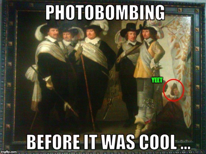 Photobombing! Art Week Oct 30 - Nov 5, A JBmemegeek & Sir_Unknown event | YEET | image tagged in art week,photbomb,before it was cool,sir_unknown,jbmemegeek | made w/ Imgflip meme maker
