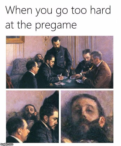 When you try too hard at the pregame..Art Week Oct 30 - Nov 5, A JBmemegeek & Sir_Unknown event | . | image tagged in sir_unknown,jbmemegeek,try too hard,art week,pregame | made w/ Imgflip meme maker