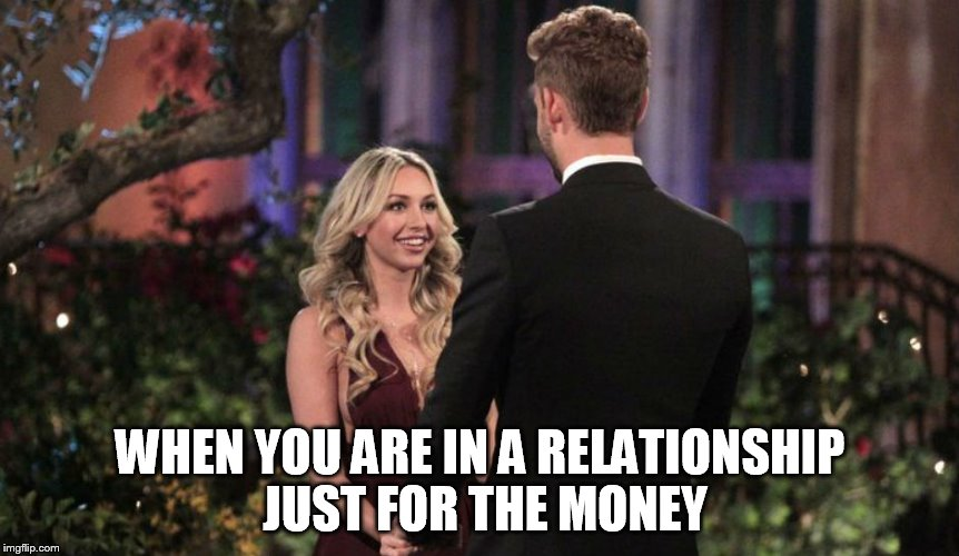 WHEN YOU ARE IN A RELATIONSHIP JUST FOR THE MONEY | image tagged in i own a multi-million dollar company | made w/ Imgflip meme maker