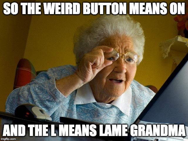 Grandma Finds The Internet Meme | SO THE WEIRD BUTTON MEANS ON AND THE L MEANS LAME GRANDMA | image tagged in memes,grandma finds the internet | made w/ Imgflip meme maker