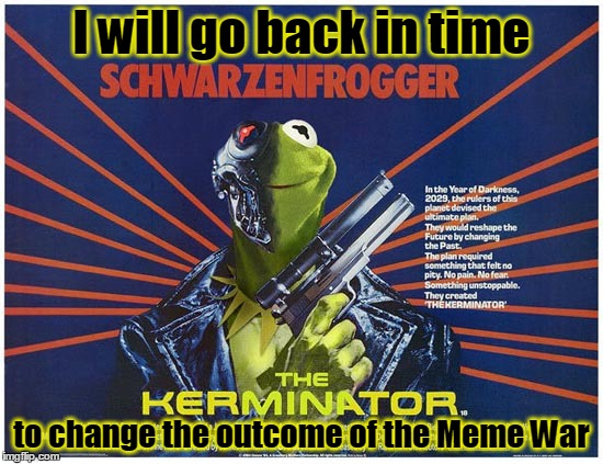 I will go back in time to change the outcome of the Meme War | made w/ Imgflip meme maker