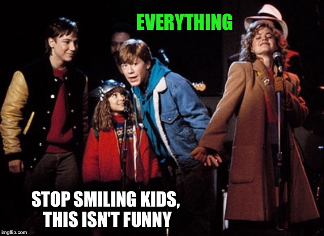 EVERYTHING STOP SMILING KIDS, THIS ISN'T FUNNY | made w/ Imgflip meme maker
