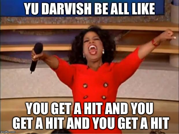 Oprah You Get A Meme | YU DARVISH BE ALL LIKE YOU GET A HIT AND YOU GET A HIT AND YOU GET A HIT | image tagged in memes,oprah you get a | made w/ Imgflip meme maker