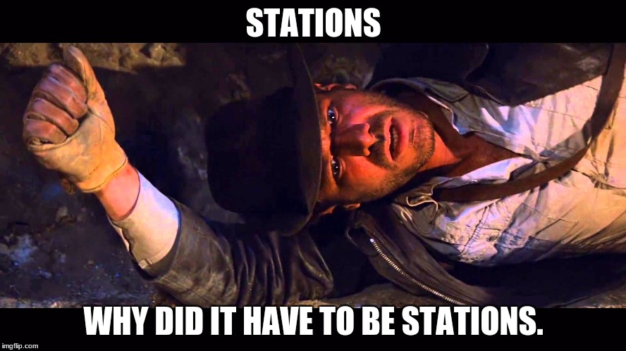 STATIONS WHY DID IT HAVE TO BE STATIONS. | image tagged in why did it have to be | made w/ Imgflip meme maker