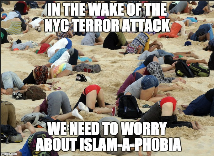After terror, worry about phobia, dumbass! | IN THE WAKE OF THE NYC TERROR ATTACK WE NEED TO WORRY ABOUT ISLAM-A-PHOBIA | image tagged in terror | made w/ Imgflip meme maker