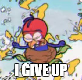 I GIVE UP | image tagged in wally's son 2 | made w/ Imgflip meme maker