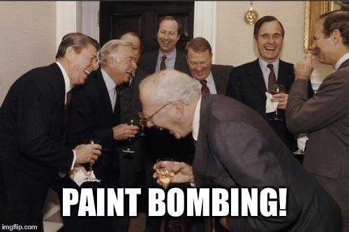Laughing Men In Suits Meme | PAINT BOMBING! | image tagged in memes,laughing men in suits | made w/ Imgflip meme maker
