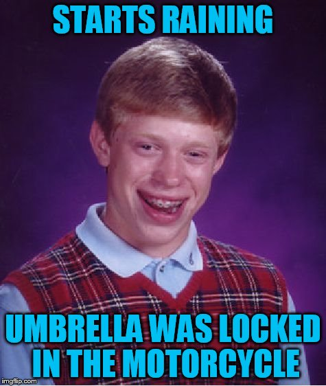 Bad Luck Brian Meme | STARTS RAINING UMBRELLA WAS LOCKED IN THE MOTORCYCLE | image tagged in memes,bad luck brian | made w/ Imgflip meme maker