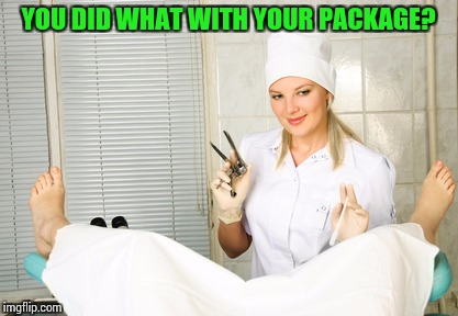 YOU DID WHAT WITH YOUR PACKAGE? | made w/ Imgflip meme maker