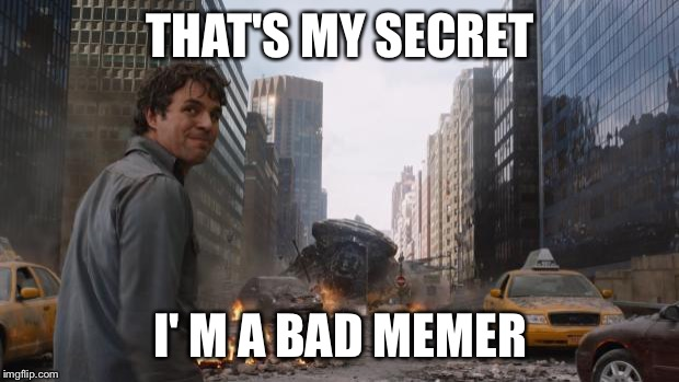 That's my secret | THAT'S MY SECRET I' M A BAD MEMER | image tagged in that's my secret | made w/ Imgflip meme maker