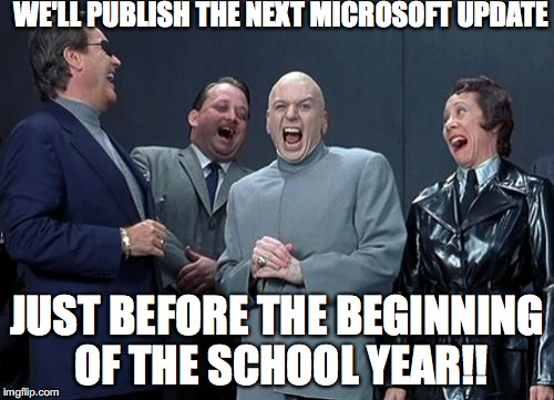 Laughing Villains | WE'LL PUBLISH THE NEXT MICROSOFT UPDATE JUST BEFORE THE BEGINNING OF THE SCHOOL YEAR!! | image tagged in memes,laughing villains | made w/ Imgflip meme maker