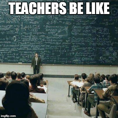 School | TEACHERS BE LIKE | image tagged in school | made w/ Imgflip meme maker