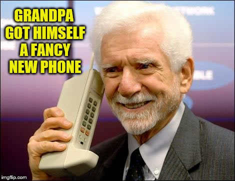 Grandpa's Fancy New Phone | GRANDPA GOT HIMSELF A FANCY NEW PHONE | image tagged in funny memes,memes,grandpa has a new phone,sweet phone,antique phone | made w/ Imgflip meme maker