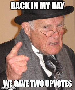 Back In My Day Meme | BACK IN MY DAY WE GAVE TWO UPVOTES | image tagged in memes,back in my day | made w/ Imgflip meme maker