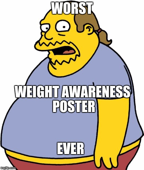 Comic Book Guy | WORST WEIGHT AWARENESS POSTER EVER | image tagged in memes,comic book guy | made w/ Imgflip meme maker