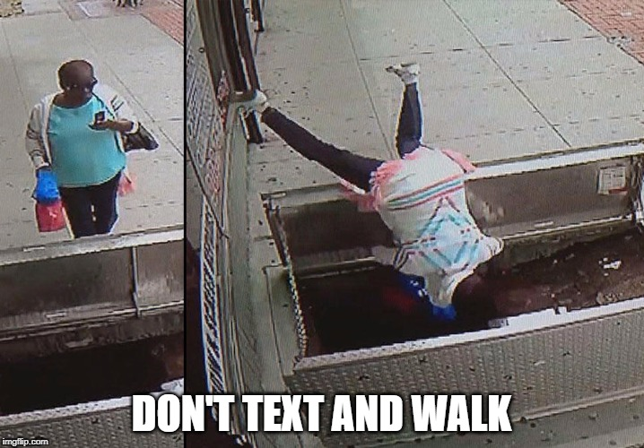 Don't text and walk | DON'T TEXT AND WALK | image tagged in don't text and walk,funny memes,texting,oops | made w/ Imgflip meme maker