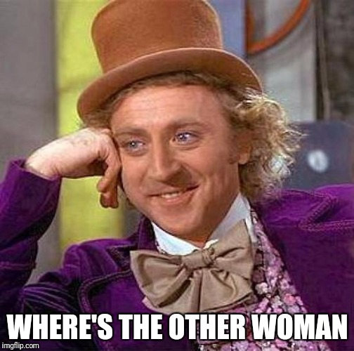 Creepy Condescending Wonka Meme | WHERE'S THE OTHER WOMAN | image tagged in memes,creepy condescending wonka | made w/ Imgflip meme maker