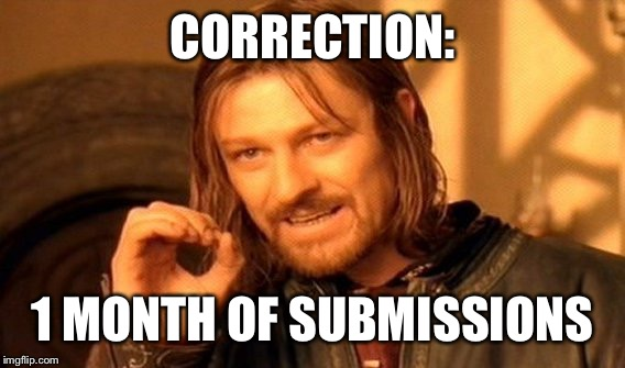 One Does Not Simply Meme | CORRECTION: 1 MONTH OF SUBMISSIONS | image tagged in memes,one does not simply | made w/ Imgflip meme maker