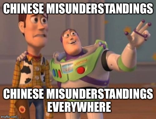 X, X Everywhere Meme | CHINESE MISUNDERSTANDINGS CHINESE MISUNDERSTANDINGS EVERYWHERE | image tagged in memes,x,x everywhere,x x everywhere | made w/ Imgflip meme maker