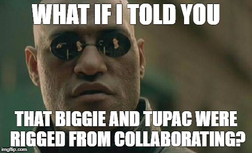Matrix Morpheus Meme | WHAT IF I TOLD YOU THAT BIGGIE AND TUPAC WERE RIGGED FROM COLLABORATING? | image tagged in memes,matrix morpheus | made w/ Imgflip meme maker
