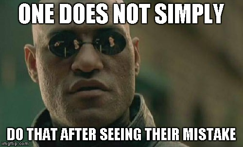 Matrix Morpheus Meme | ONE DOES NOT SIMPLY DO THAT AFTER SEEING THEIR MISTAKE | image tagged in memes,matrix morpheus | made w/ Imgflip meme maker
