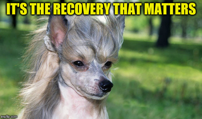 IT'S THE RECOVERY THAT MATTERS | made w/ Imgflip meme maker