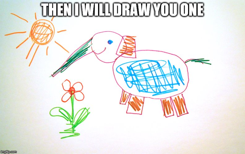 THEN I WILL DRAW YOU ONE | made w/ Imgflip meme maker