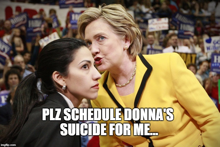 hillary clinton | PLZ SCHEDULE DONNA'S SUICIDE FOR ME... | image tagged in hillary clinton | made w/ Imgflip meme maker