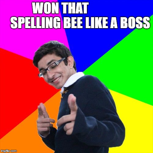 Subtle Pickup Liner Meme | WON THAT                SPELLING BEE LIKE A BOSS | image tagged in memes,subtle pickup liner | made w/ Imgflip meme maker