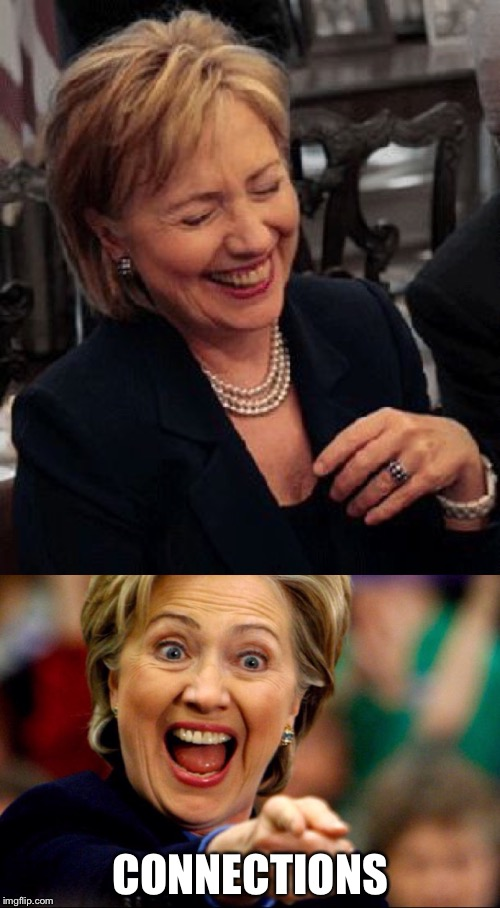 Bad Pun Hillary | CONNECTIONS | image tagged in bad pun hillary | made w/ Imgflip meme maker
