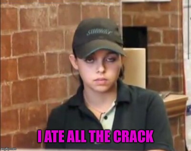 I ATE ALL THE CRACK | made w/ Imgflip meme maker
