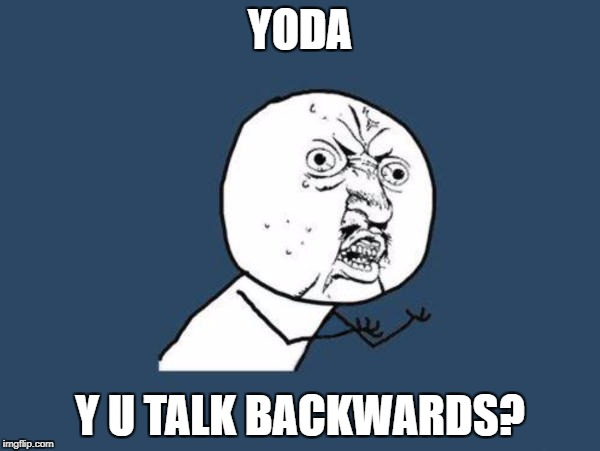 YODA Y U TALK BACKWARDS? | image tagged in u y no guy | made w/ Imgflip meme maker