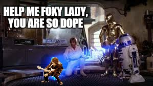 Excuse me while i kiss the sky | HELP ME FOXY LADY, YOU ARE SO DOPE | image tagged in memes,star wars,jimi hendrix,r2d2,c3po,luke skywalker | made w/ Imgflip meme maker