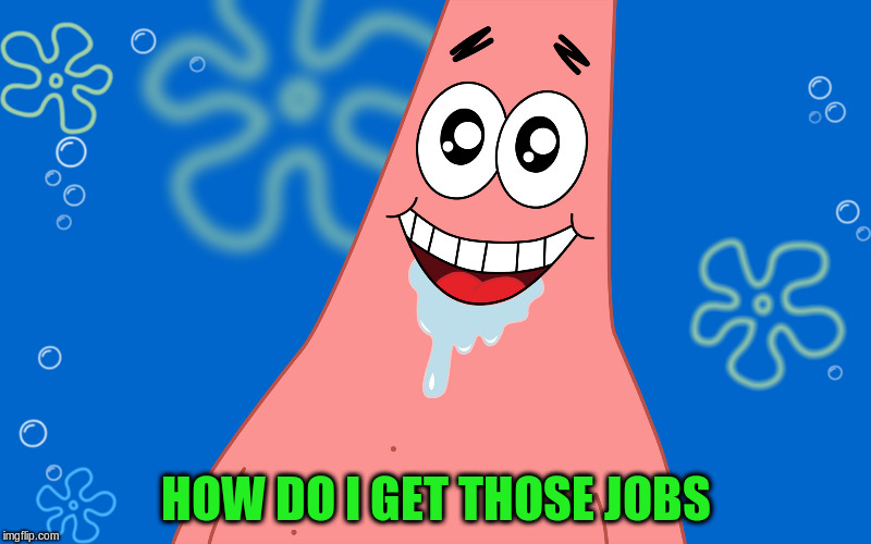 HOW DO I GET THOSE JOBS | made w/ Imgflip meme maker