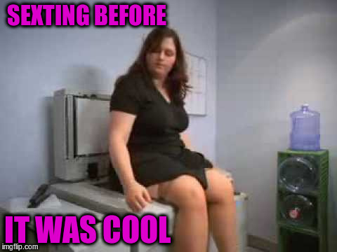 SEXTING BEFORE IT WAS COOL | made w/ Imgflip meme maker