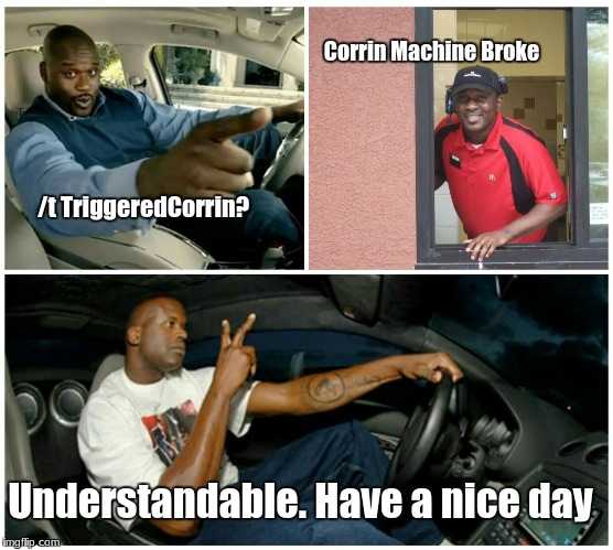 shaq machine broke  | /t TriggeredCorrin? Corrin Machine Broke Understandable. Have a nice day | image tagged in shaq machine broke | made w/ Imgflip meme maker
