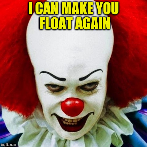 I CAN MAKE YOU FLOAT AGAIN | made w/ Imgflip meme maker