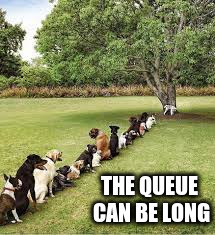 THE QUEUE CAN BE LONG | made w/ Imgflip meme maker